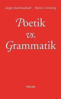 Poetik vs. Grammatik, Jürgen Joachimsthaler, Martin Grimberg