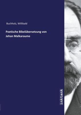 Poetische Bibelübersetzung von Jehan Malkaraume - Willibald Buchholz pdf epub