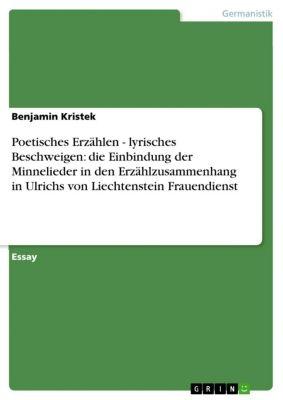 Poetisches Erzählen - lyrisches Beschweigen: die Einbindung der Minnelieder in den Erzählzusammenhang in Ulrichs von Liechtenstein  Frauendienst, Benjamin Kristek