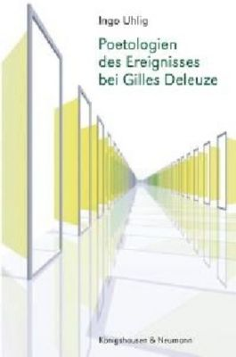 Poetologien des Ereignisses bei Gilles Deleuze, Ingo Uhlig