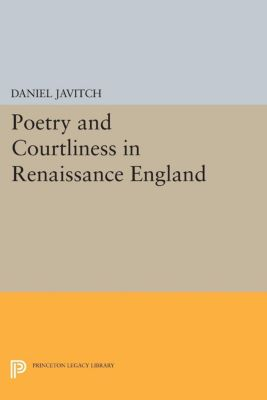 Poetry and Courtliness in Renaissance England, Daniel Javitch