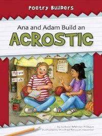 Poetry Builders: Ana and Adam Build an Acrostic, Victoria Peterson-Hilleque
