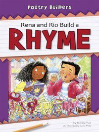 Poetry Builders: Rena and Rio Build a Rhyme, Pamela Hall