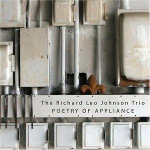 Poetry Of Appliance, Richard Leo Trio Johnson