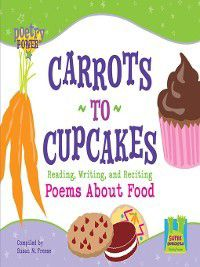 Poetry Power: Carrots to Cupcakes, Susan M. Freese