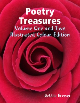 Poetry Treasures - Volume One and Two - Illustrated Colour Edition, Debbie Brewer