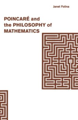 Poincare and the Philosophy of Mathematics, Janet M. Folina