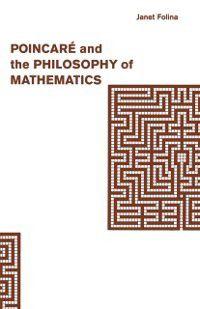 Poincare and the Philosophy of Mathematics, Janet M. Folina