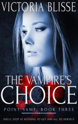 Point Vamp: The Vampire's Choice, Victoria Blisse