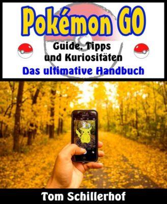 Pokémon GO - Guide, Tipps und Kuriositäten, Tom Schillerhof