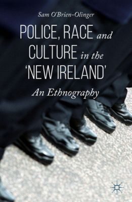 Police, Race and Culture in the 'new Ireland', Sam O'Brien-Olinger
