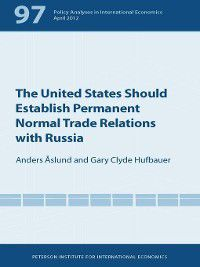 Policy Analyses in International Economics: The United States Should Establish Permanent Normal Trade Relations with Russia, Gary Clyde Hufbauer, Anders Åslund