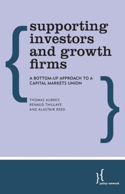 Policy Network: Supporting Investors and Growth Firms, Thomas Aubrey, Alastair Reed, Renaud Thillaye
