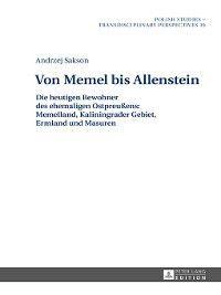 Polish Studies--Transdisciplinary Perspectives: Von Memel bis Allenstein, Andrzej Sakson