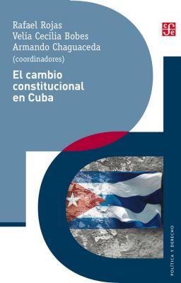 Política y Derecho: El cambio constitucional en Cuba, Rafael Rojas, Armando Chaguaceda, Velia Cecilia Bobes
