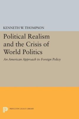 Political Realism and the Crisis of World Politics, Kenneth W. Thompson