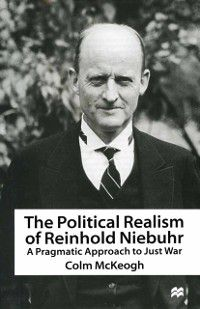 Political Realism of Reinhold Niebuhr, Colm McKeogh