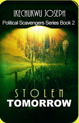 Political Scavengers Series: Stolen Tomorrow (Political Scavengers Series Book Two), Ikechukwu Joseph