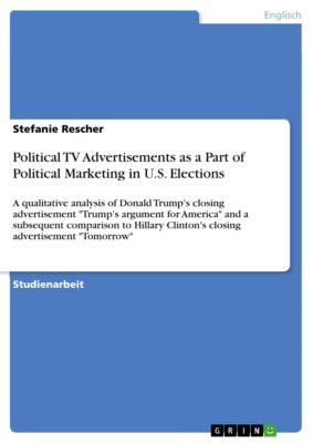 Political TV Advertisements as a Part of Political Marketing in U.S. Elections, Stefanie Rescher