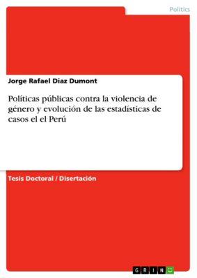 Políticas públicas contra la violencia de género y evolución de las estadísticas de casos el el Perú, Jorge Rafael Diaz Dumont