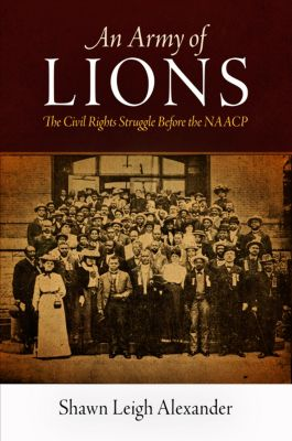 Politics and Culture in Modern America: An Army of Lions, Shawn Leigh Alexander