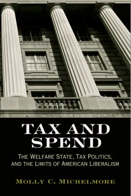 Politics and Culture in Modern America: Tax and Spend, Molly C. Michelmore
