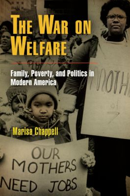 Politics and Culture in Modern America: The War on Welfare, Marisa Chappell