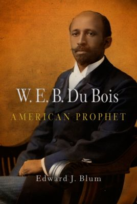 Politics and Culture in Modern America: W. E. B. Du Bois, American Prophet, Edward J. Blum