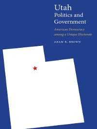 Politics and Governments of the American States: Utah Politics and Government, Adam R. Brown