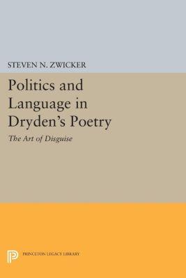 Politics and Language in Dryden's Poetry, Steven N. Zwicker