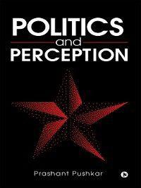 Politics and Perception, Prashant Pushkar