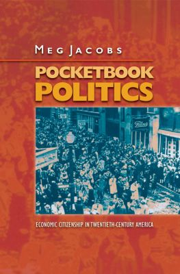 Politics and Society in Modern America: Pocketbook Politics, Meg Jacobs