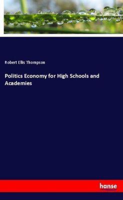 Politics Economy for High Schools and Academies, Robert Ellis Thompson