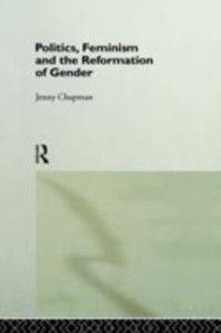 Politics, Feminism and the Reformation of Gender, Jennifer Chapman