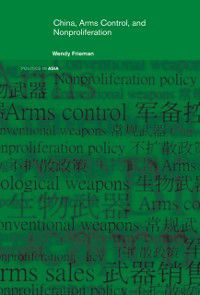 Politics in Asia: China, Arms Control, and Non-Proliferation, Wendy Frieman