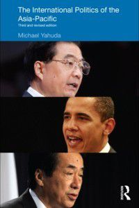 Politics in Asia: International Politics of the Asia Pacific, Michael Yahuda