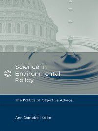 Politics, Science, and the Environment: Science in Environmental Policy, Ann Campbell Keller