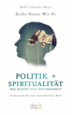 Politik + Spiritualität: Die Macht und die Weisheit
