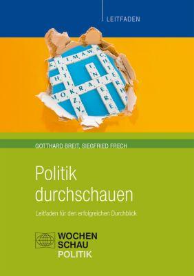 Politik unterrichten: Politik durchschauen, Gotthard Breit, Siegfried Frech