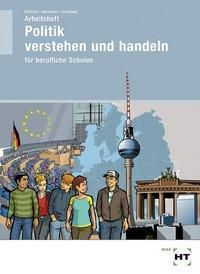 Politik verstehen und handeln für berufliche Schulen, Arbeitsheft, Ralf Dietrich, Dunja Neumann, Markus Sennlaub