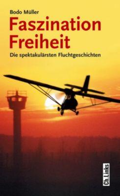 Politik & Zeitgeschichte: Faszination Freiheit, Bodo Müller