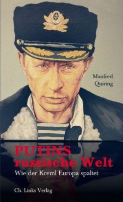 Politik & Zeitgeschichte: Putins russische Welt, Manfred Quiring