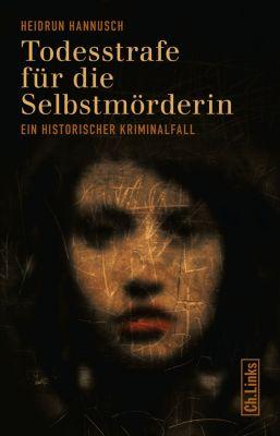 Politik & Zeitgeschichte: Todesstrafe für die Selbstmörderin, Heidrun Hannusch