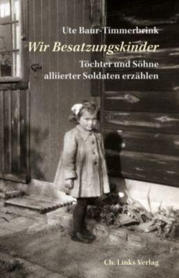 Politik & Zeitgeschichte: Wir Besatzungskinder, Ute Baur-Timmerbrink