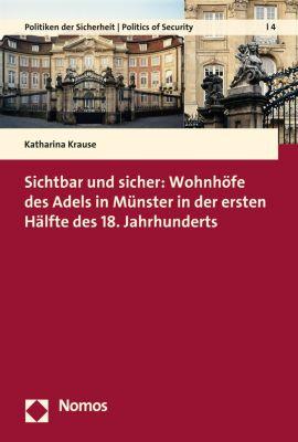 Politiken der Sicherheit   Politics of Security: Sichtbar und sicher: Wohnhöfe des Adels in Münster in der ersten Hälfte des 18. Jahrhunderts, Katharina Krause