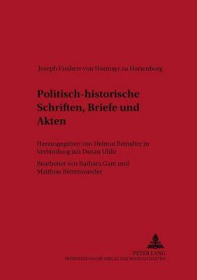Politisch-historische Schriften, Briefe und Akten, Joseph Freiherr von Hormayr zu Hortenburg