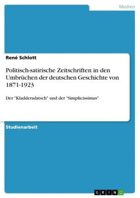 Politisch-satirische Zeitschriften in den Umbrüchen der deutschen Geschichte von 1871-1923, René Schlott