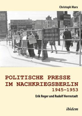Politische Presse im Nachkriegsberlin 1945-1953, Christoph Marx