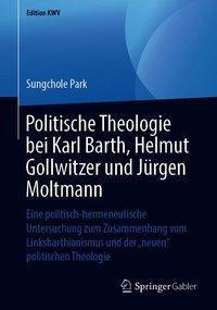 Politische Theologie bei Karl Barth, Helmut Gollwitzer und Jürgen Moltmann - Sungchole Park pdf epub