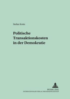 Politische Transaktionskosten in der Demokratie, Stefan Kotte